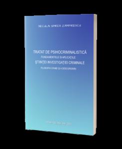 Tratat de Psihocriminalistică - Fundamentele si Aplicaţiile ştiinţei Investigaţiei Criminale